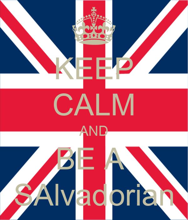 KEEP CALM AND BE A  SAlvadorian