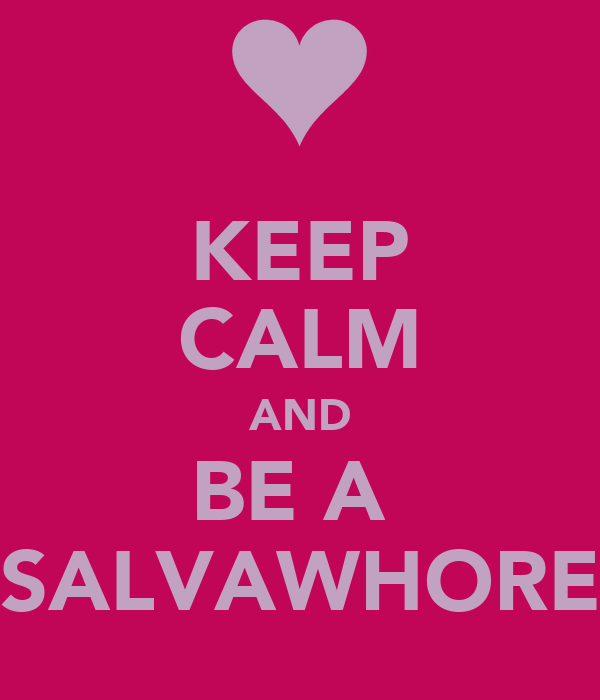 KEEP CALM AND BE A  SALVAWHORE