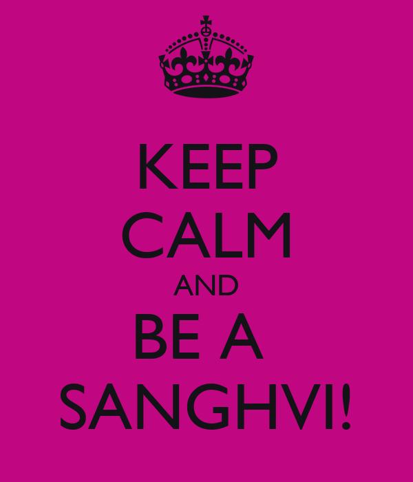 KEEP CALM AND BE A  SANGHVI!
