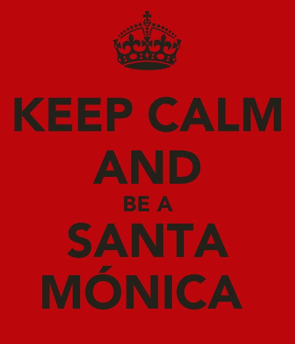 KEEP CALM AND BE A SANTA MÓNICA