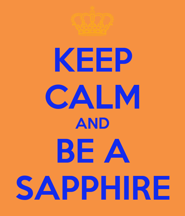 KEEP CALM AND BE A SAPPHIRE