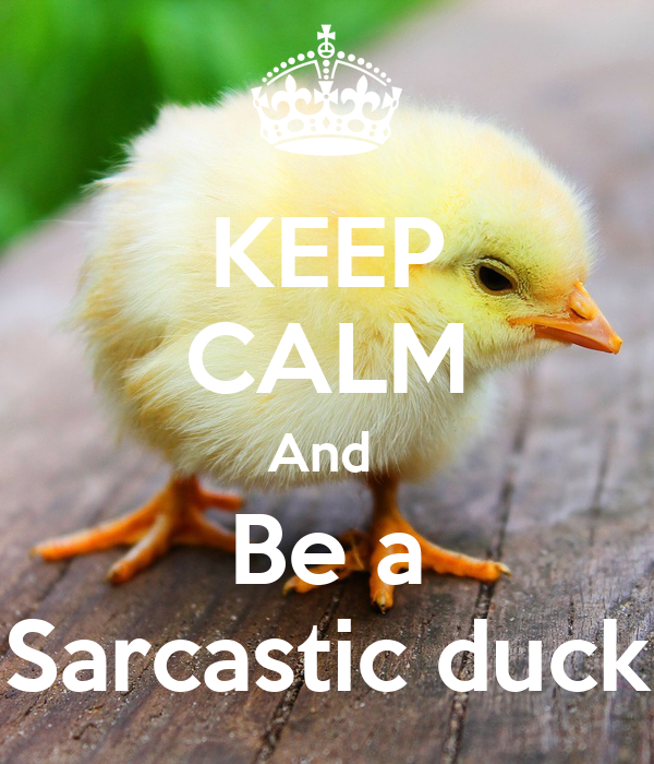KEEP CALM And  Be a Sarcastic duck