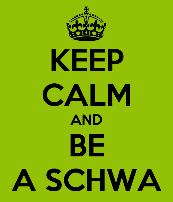 KEEP CALM AND BE A SCHWA