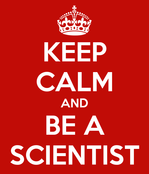KEEP CALM AND BE A SCIENTIST