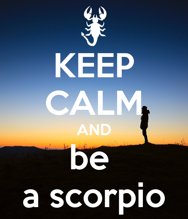 KEEP CALM AND be  a scorpio