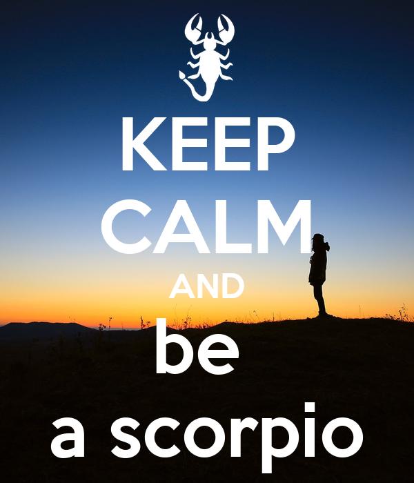KEEP CALM AND be  a scorpio