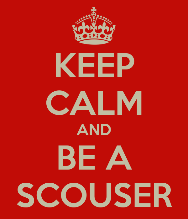 KEEP CALM AND BE A SCOUSER