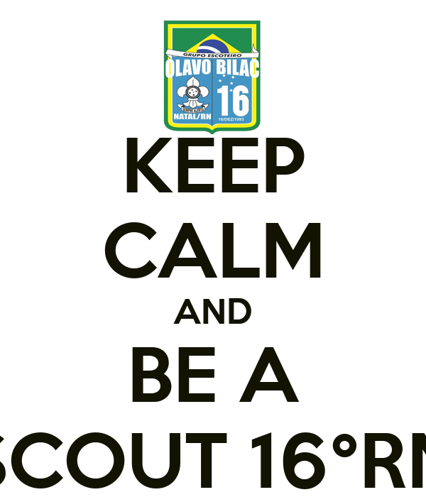 KEEP CALM AND BE A SCOUT 16°RN