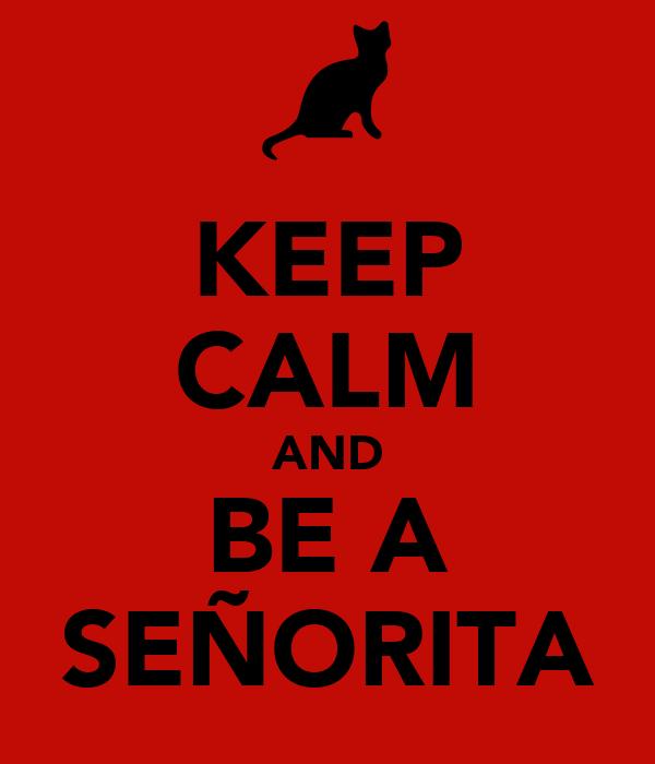 KEEP CALM AND BE A SEÑORITA