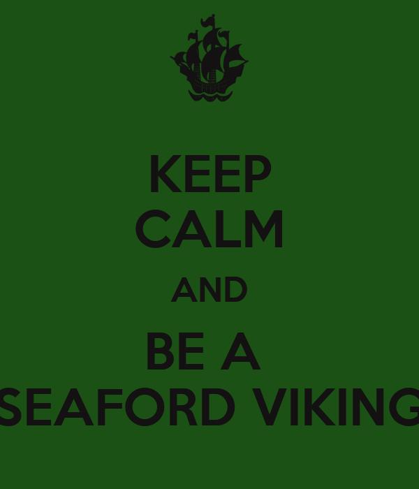 KEEP CALM AND BE A  SEAFORD VIKING