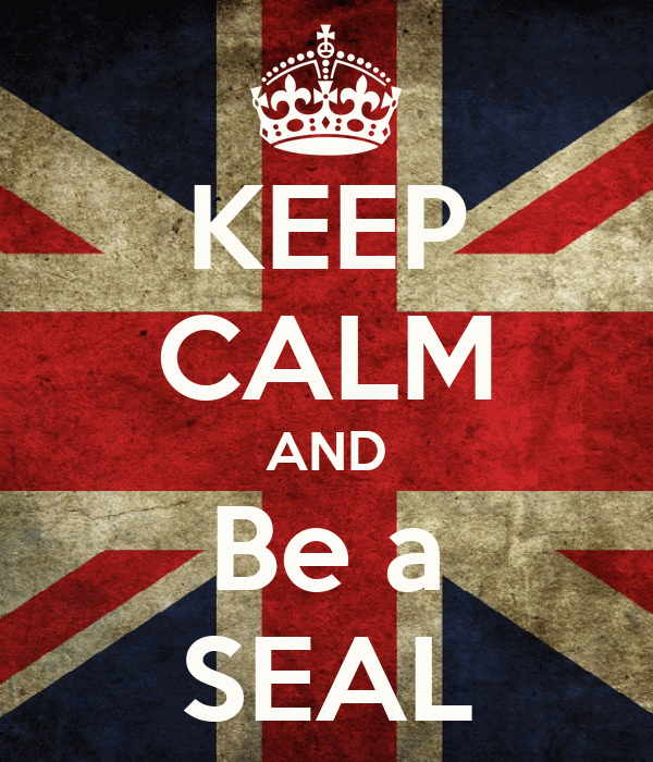 KEEP CALM AND Be a SEAL