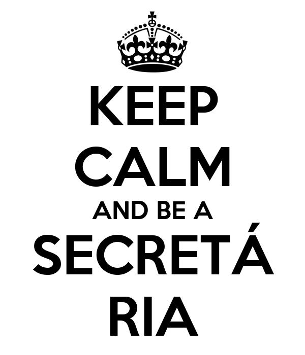 KEEP CALM AND BE A SECRETÁ RIA