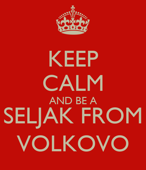 KEEP CALM AND BE A SELJAK FROM VOLKOVO