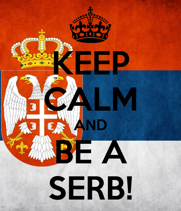 KEEP CALM AND BE A SERB!