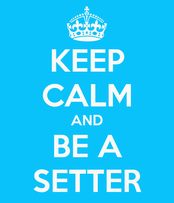 KEEP CALM AND BE A SETTER