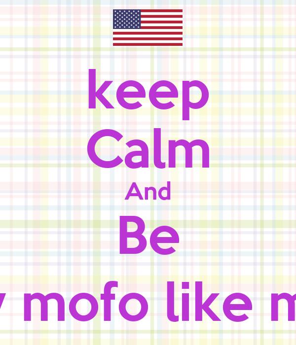 keep Calm And Be a sexy mofo like me!(:xx