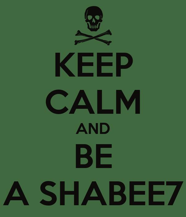 KEEP CALM AND BE A SHABEE7