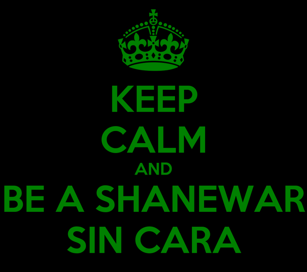 KEEP CALM AND BE A SHANEWAR SIN CARA