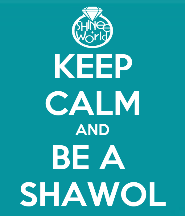 KEEP CALM AND BE A  SHAWOL