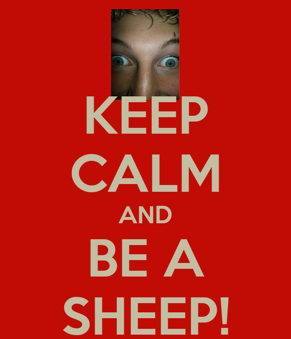 KEEP CALM AND BE A SHEEP!