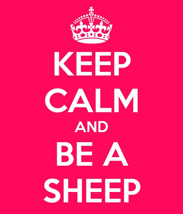 KEEP CALM AND BE A SHEEP