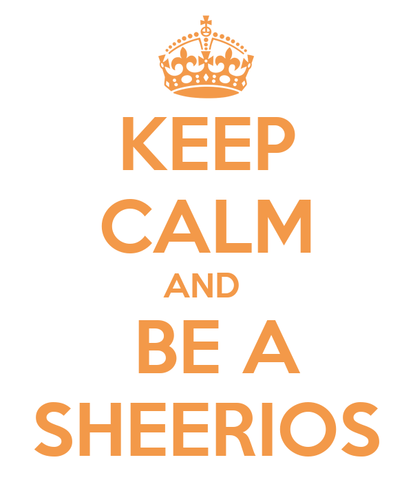 KEEP CALM AND   BE A SHEERIOS