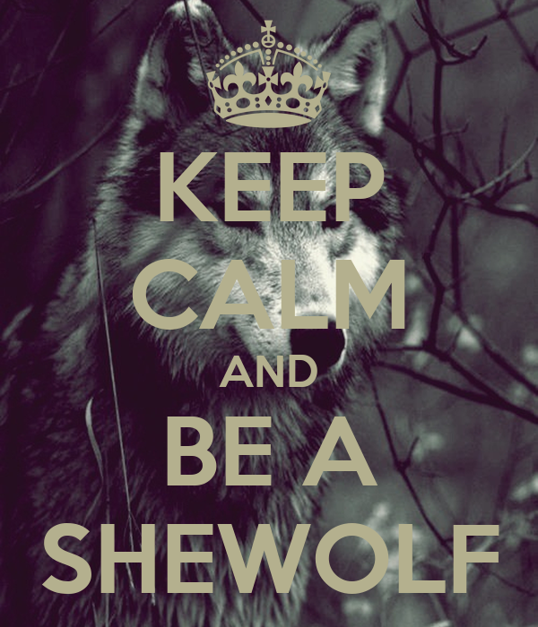 KEEP CALM AND BE A SHEWOLF