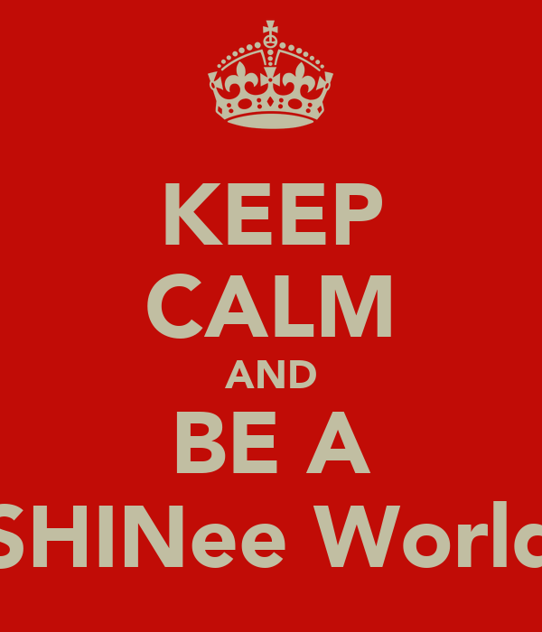 KEEP CALM AND BE A SHINee World