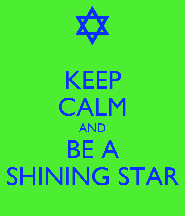 KEEP CALM AND BE A SHINING STAR