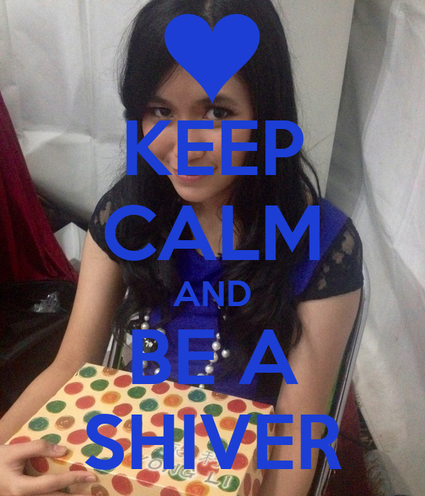KEEP CALM AND BE A SHIVER