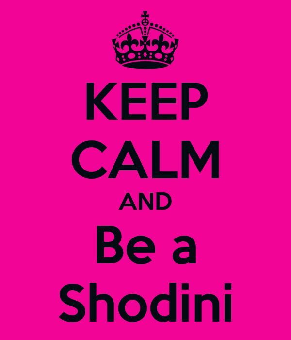 KEEP CALM AND Be a Shodini
