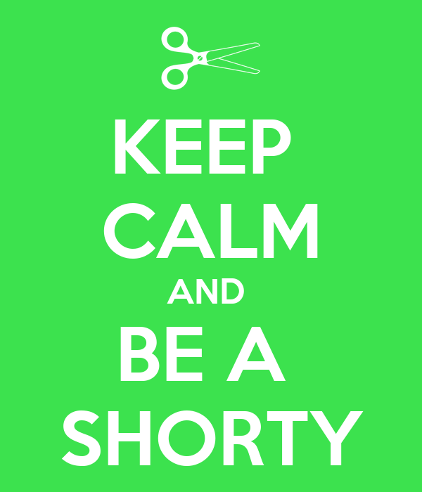 KEEP  CALM AND  BE A  SHORTY