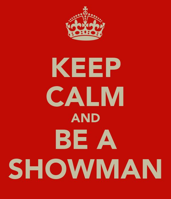 KEEP CALM AND BE A SHOWMAN