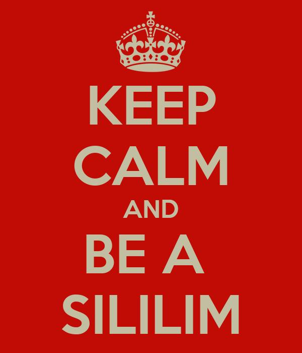 KEEP CALM AND BE A  SILILIM