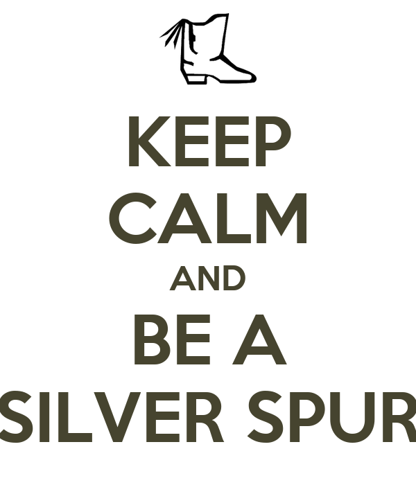 KEEP CALM AND BE A SILVER SPUR