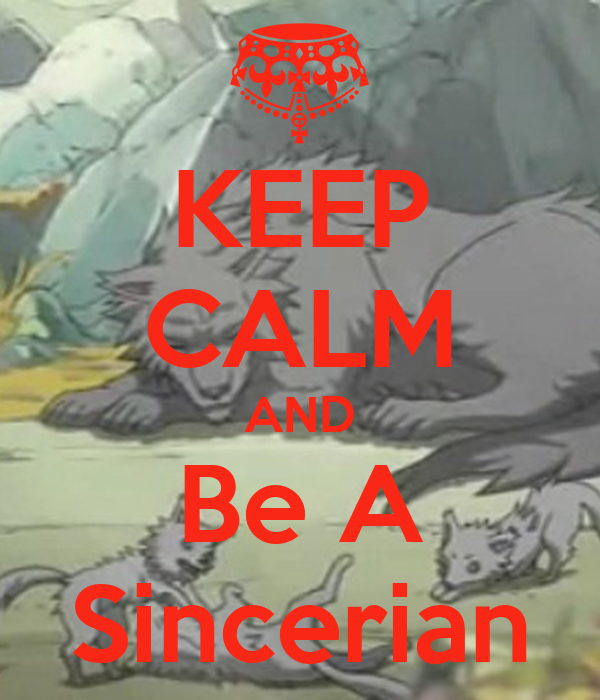 KEEP CALM AND Be A Sincerian