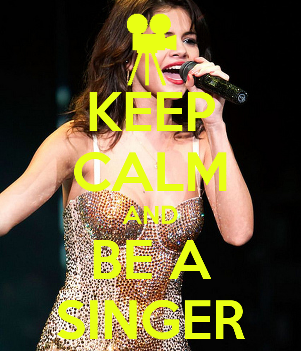 KEEP CALM AND BE A SINGER