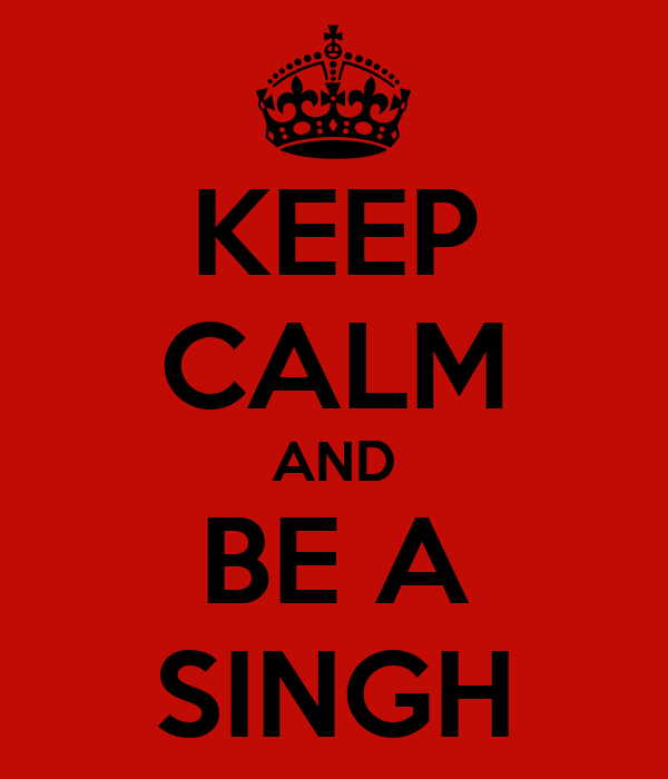KEEP CALM AND BE A SINGH