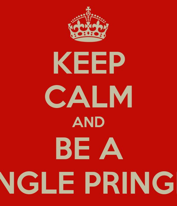KEEP CALM AND BE A SINGLE PRINGLE