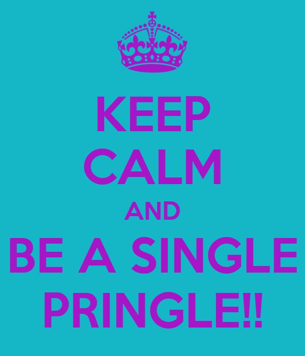 KEEP CALM AND BE A SINGLE PRINGLE!!