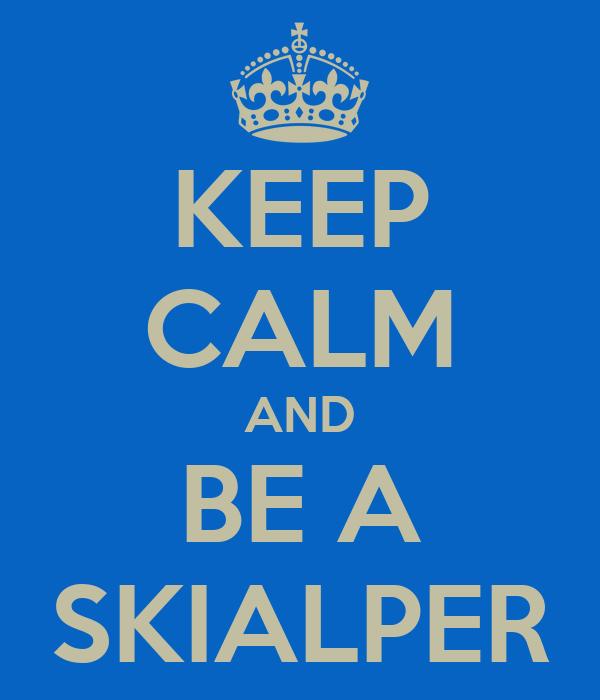 KEEP CALM AND BE A SKIALPER