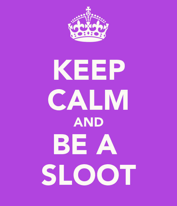 KEEP CALM AND BE A  SLOOT