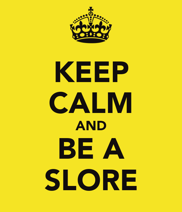 KEEP CALM AND BE A SLORE