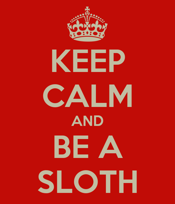 KEEP CALM AND BE A SLOTH