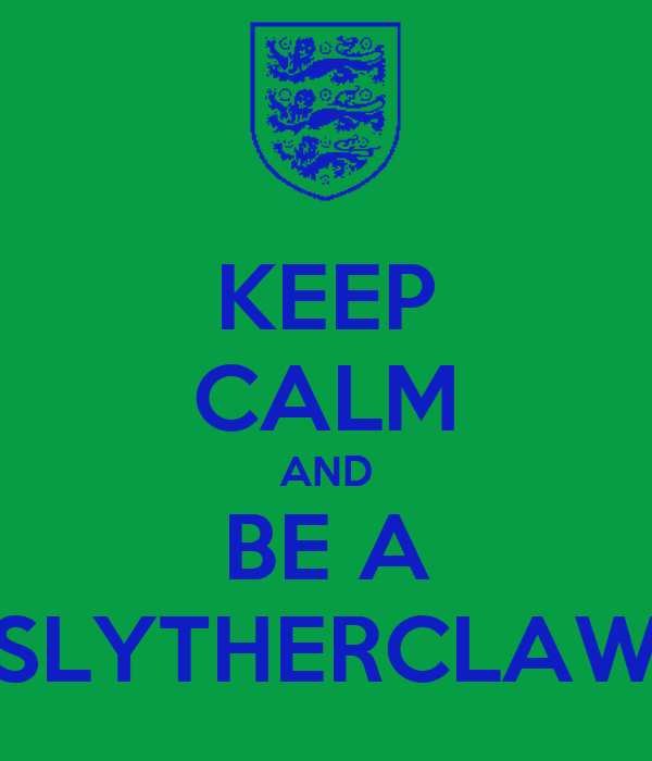 KEEP CALM AND BE A SLYTHERCLAW