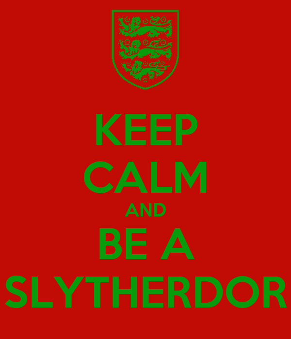 KEEP CALM AND BE A SLYTHERDOR