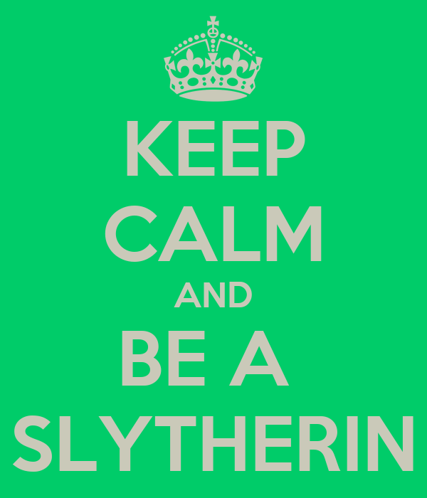 KEEP CALM AND BE A   SLYTHERIN