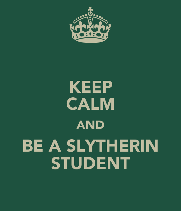 KEEP CALM AND BE A SLYTHERIN STUDENT