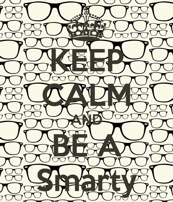 KEEP CALM AND BE A Smarty
