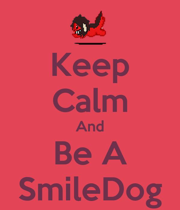 Keep Calm And Be A SmileDog